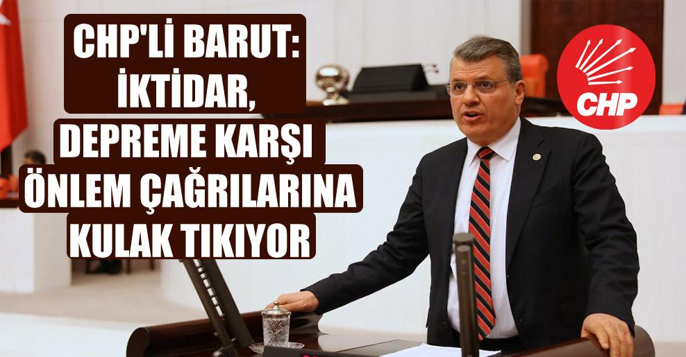 CHP'li Barut: İktidar, depreme karşı önlem çağrılarına kulak tıkıyor