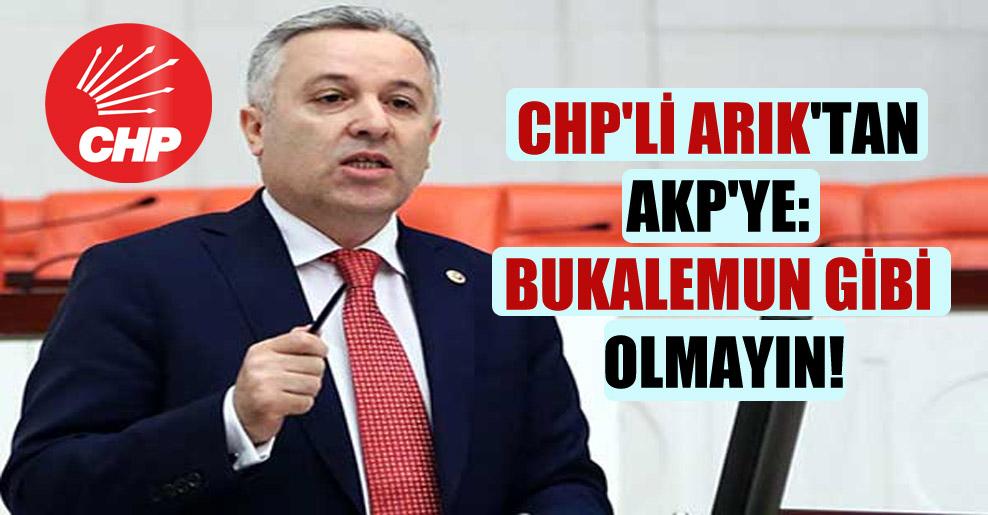 CHP'li Arık'tan AKP'ye: Bukalemun gibi olmayın!
