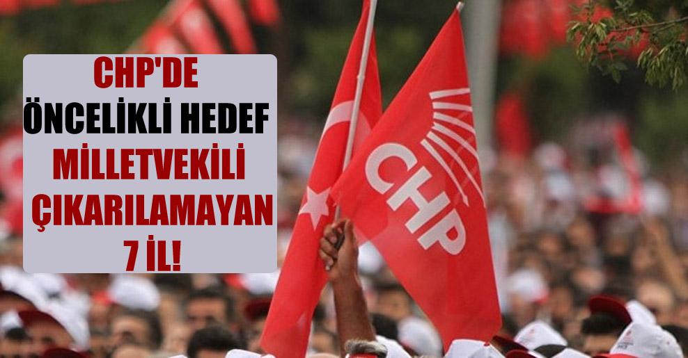 CHP'de öncelikli hedef milletvekili çıkarılamayan 7 il!