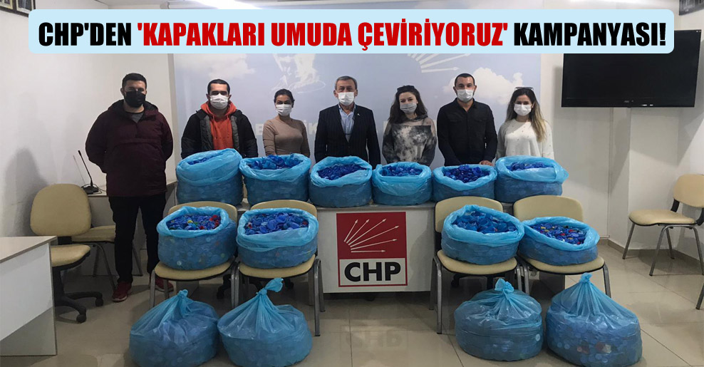 CHP'den 'Kapakları Umuda Çeviriyoruz' kampanyası!