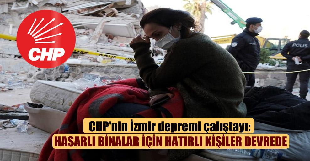 CHP'nin İzmir depremi çalıştayı: Hasarlı binalar için hatırlı kişiler devrede