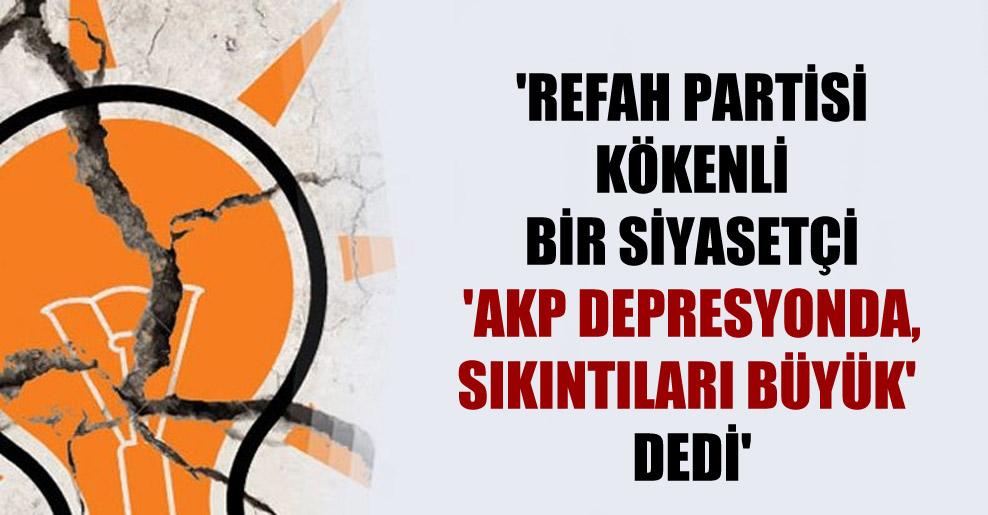 'Refah Partisi kökenli bir siyasetçi 'AKP depresyonda, sıkıntıları büyük' dedi'