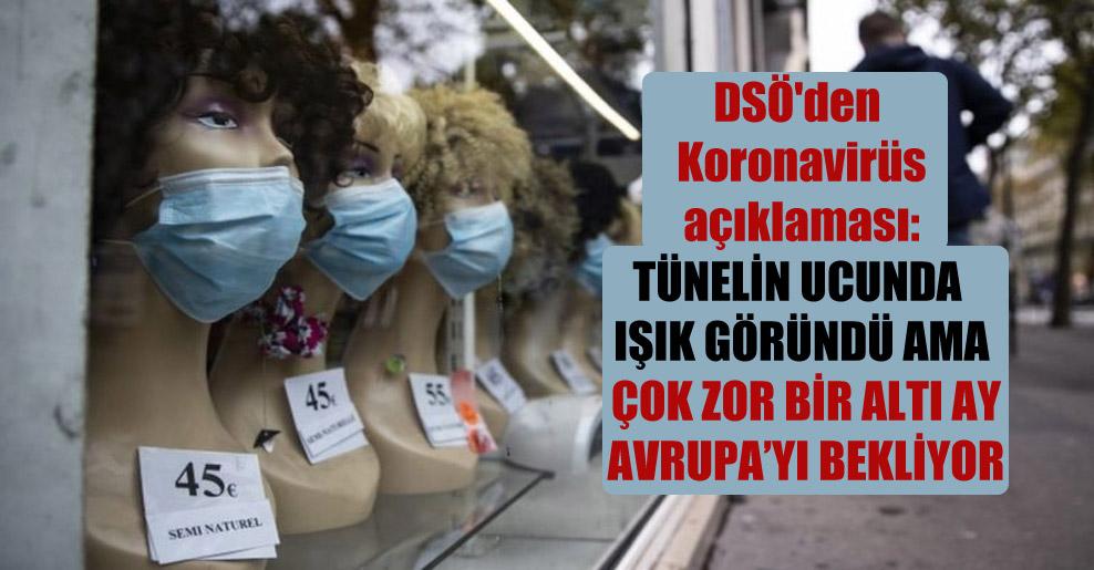 DSÖ'den Koronavirüs açıklaması: Tünelin ucunda ışık göründü ama çok zor bir altı ay Avrupa'yı bekliyor
