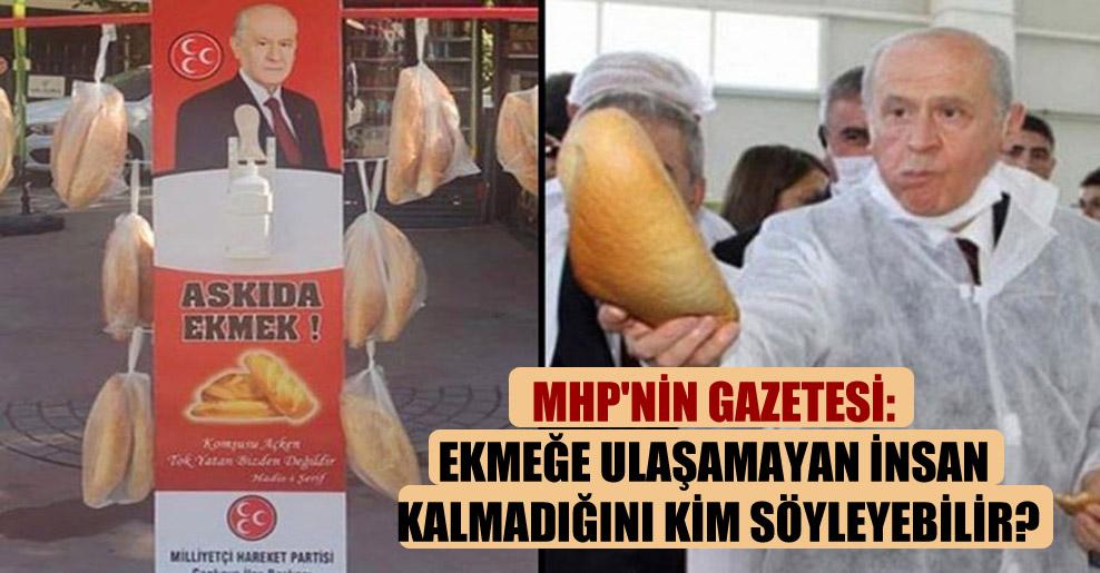 MHP'nin gazetesi: Ekmeğe ulaşamayan insan kalmadığını kim söyleyebilir?