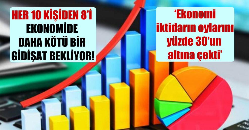 Her 10 kişiden 8'i ekonomide daha kötü bir gidişat bekliyor!