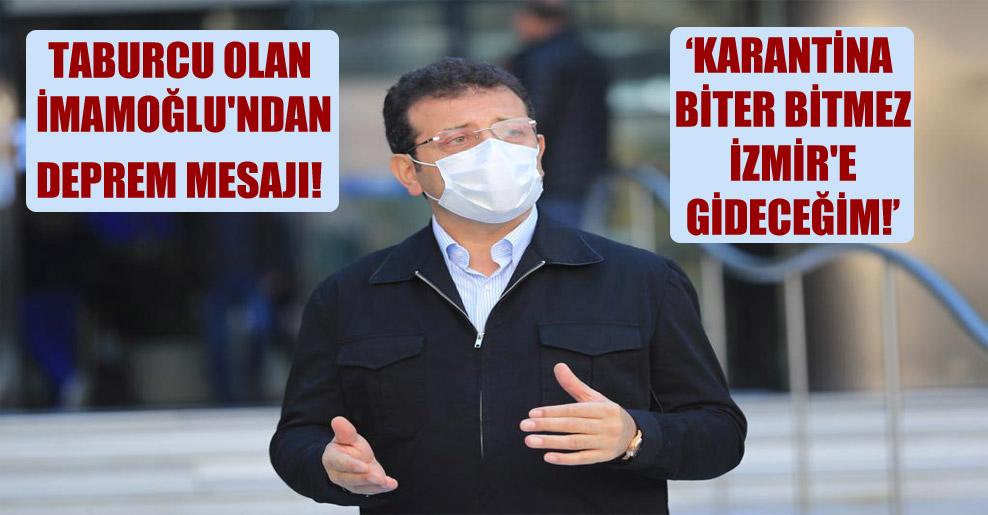 Taburcu olan İmamoğlu'ndan deprem mesajı: Karantina biter bitmez İzmir'e gideceğim!