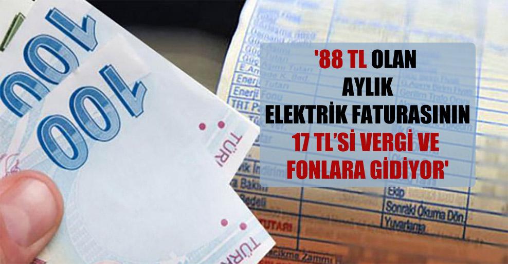 '88 TL olan aylık elektrik faturasının 17 TL'si vergi ve fonlara gidiyor'