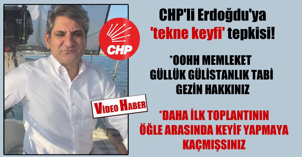 CHP'li Erdoğdu'ya 'tekne keyfi' tepkisi!
