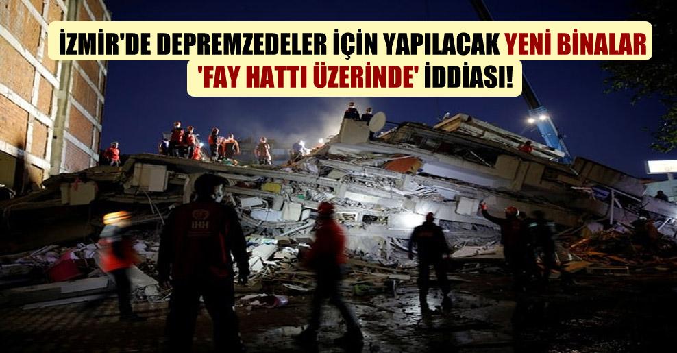 İzmir'de depremzedeler için yapılacak yeni binalar 'fay hattı üzerinde' iddiası!