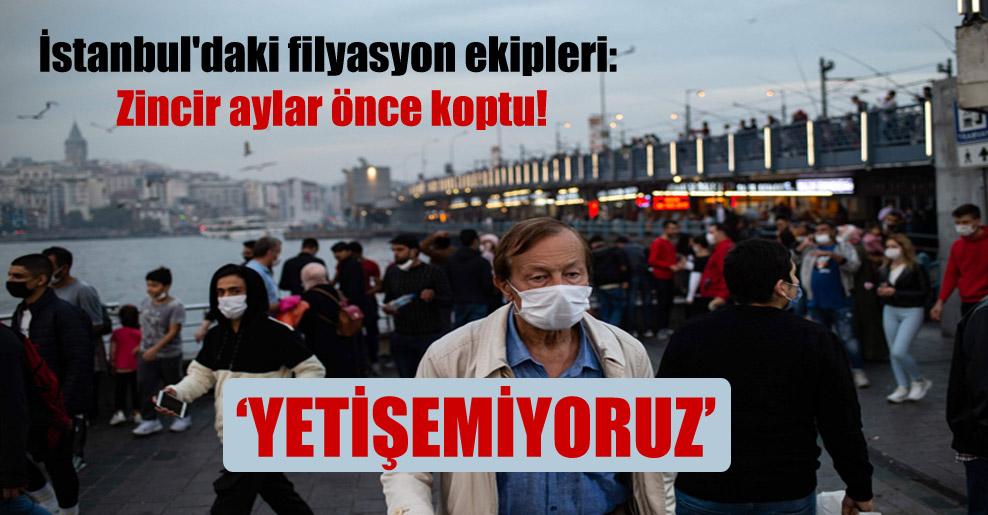 İstanbul'daki filyasyon ekipleri: Zincir aylar önce koptu!