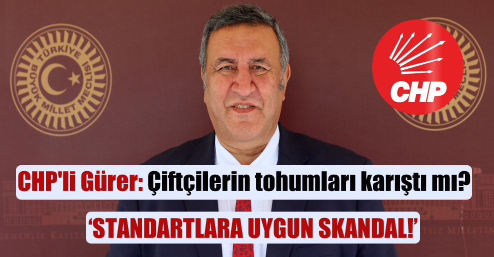 CHP'li Gürer: Çiftçilerin tohumları karıştı mı?