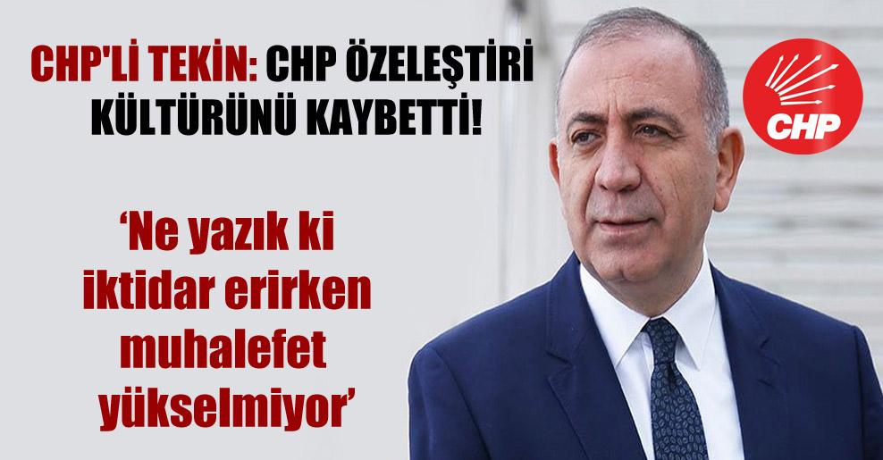 CHP'li Tekin: CHP özeleştiri kültürünü kaybetti!
