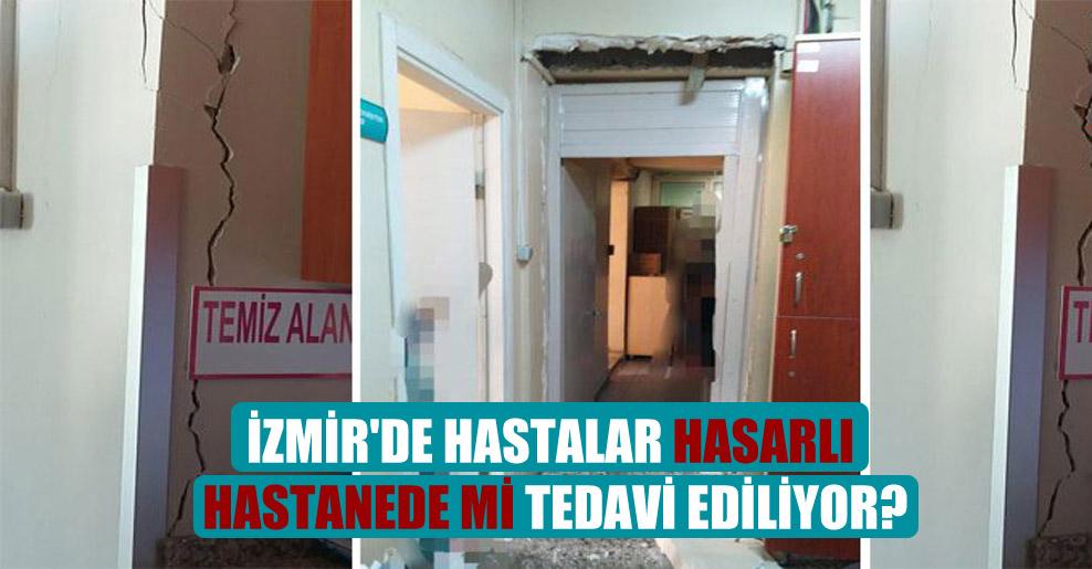 İzmir'de hastalar hasarlı hastanede mi tedavi ediliyor?