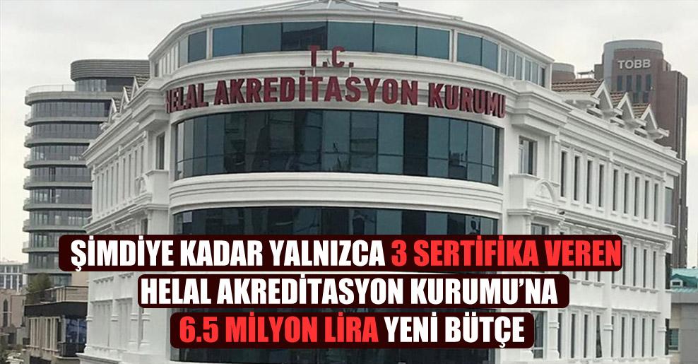 Şimdiye kadar yalnızca 3 sertifika veren Helal Akreditasyon Kurumu'na 6.5 milyon lira yeni bütçe