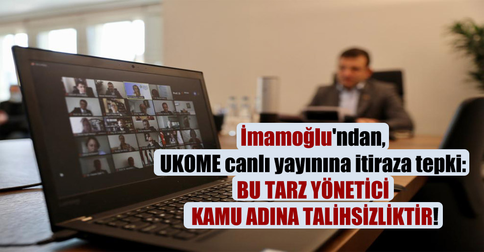 İmamoğlu'ndan, UKOME canlı yayınına itiraza tepki: Bu tarz yönetici kamu adına talihsizliktir!