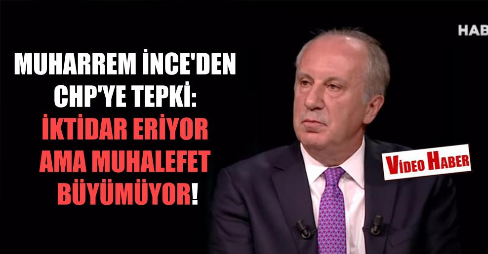 Muharrem İnce'den CHP'ye tepki: İktidar eriyor ama muhalefet büyümüyor!