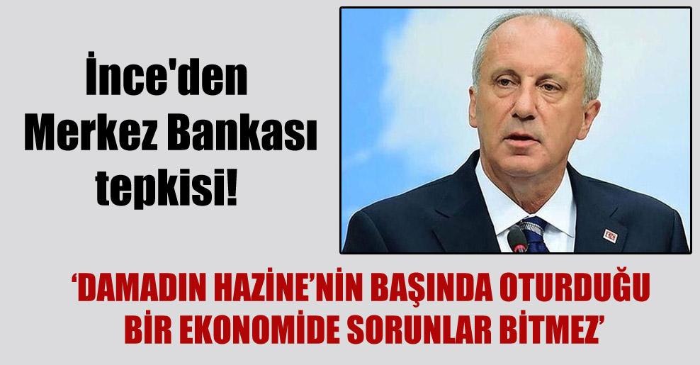 İnce'den Merkez Bankası tepkisi!