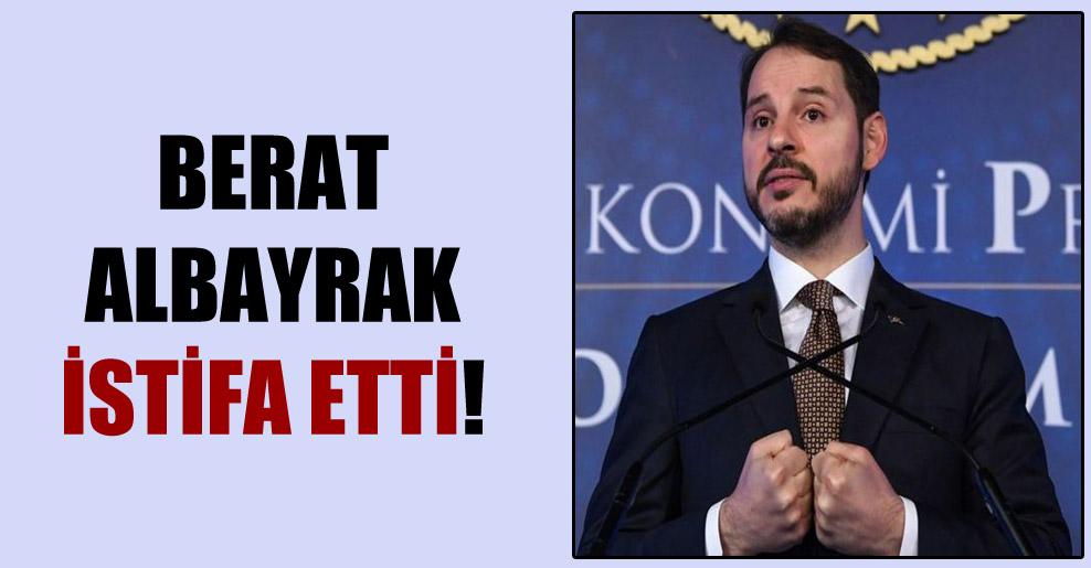 Berat Albayrak istifa etti!