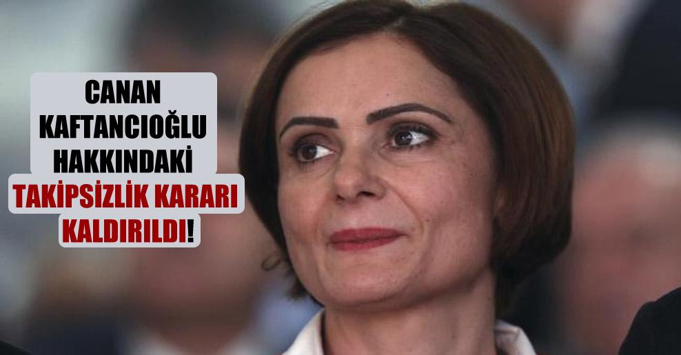 Canan Kaftancıoğlu hakkındaki takipsizlik kararı kaldırıldı!