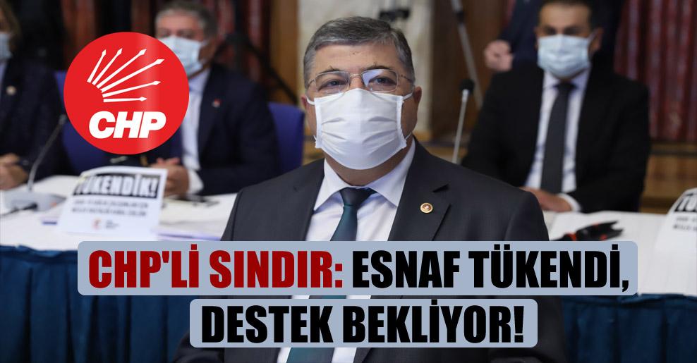 CHP'li Sındır: Esnaf tükendi, destek bekliyor!
