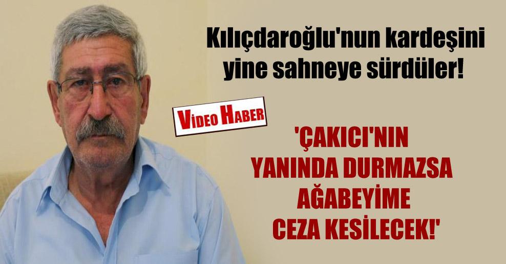 Kılıçdaroğlu'nun kardeşini yine sahneye sürdüler!  'Çakıcı'nın yanında durmazsa ağabeyime ceza kesilecek!'