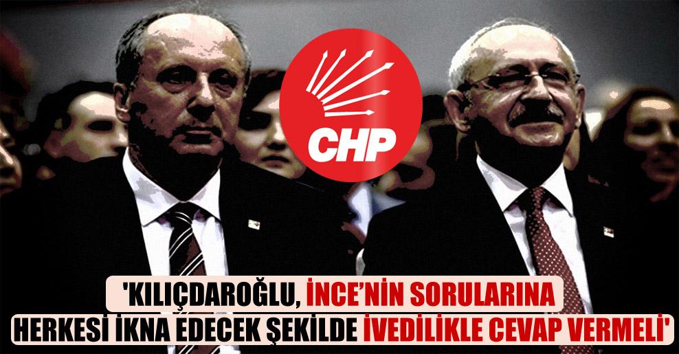 'Kılıçdaroğlu, İnce'nin sorularına herkesi ikna edecek şekilde ivedilikle cevap vermeli'