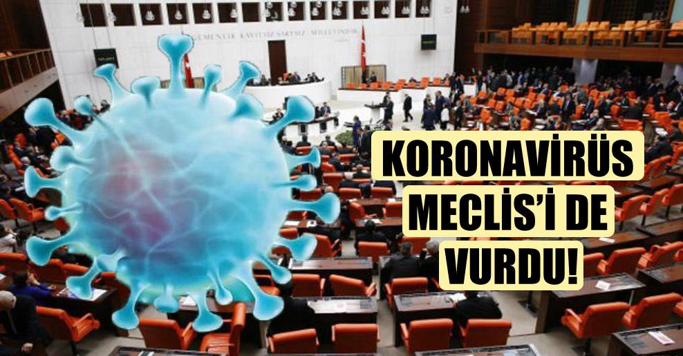 Koronavirüs Meclis'i de vurdu!