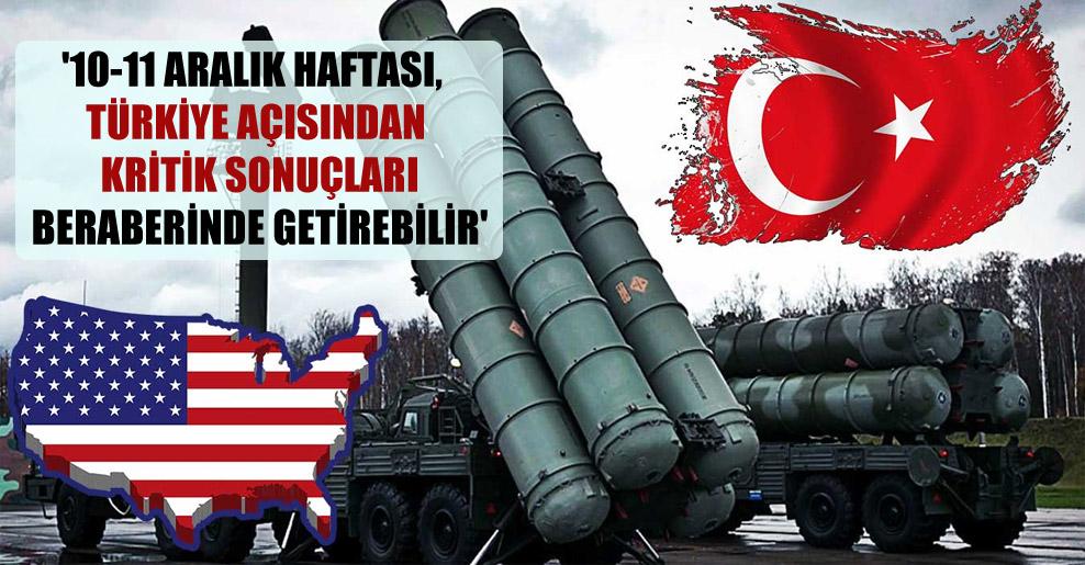 '10-11 Aralık haftası, Türkiye açısından kritik sonuçları beraberinde getirebilir'