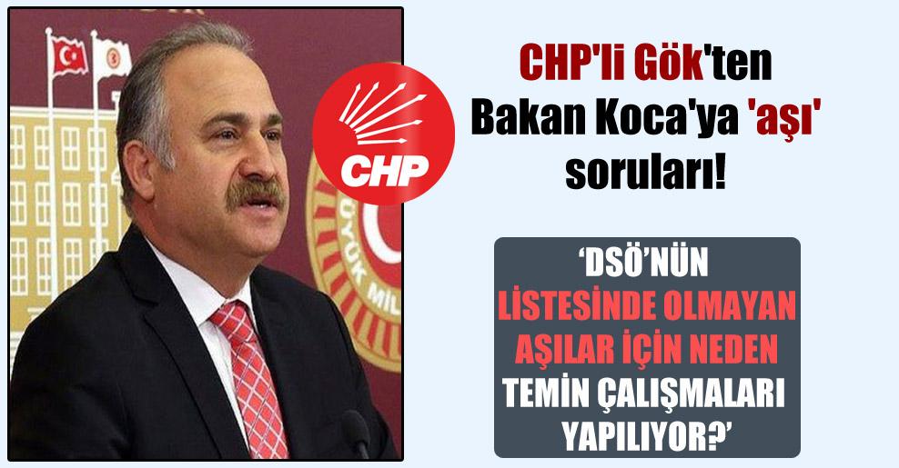 CHP'li Gök'ten Bakan Koca'ya 'aşı' soruları!