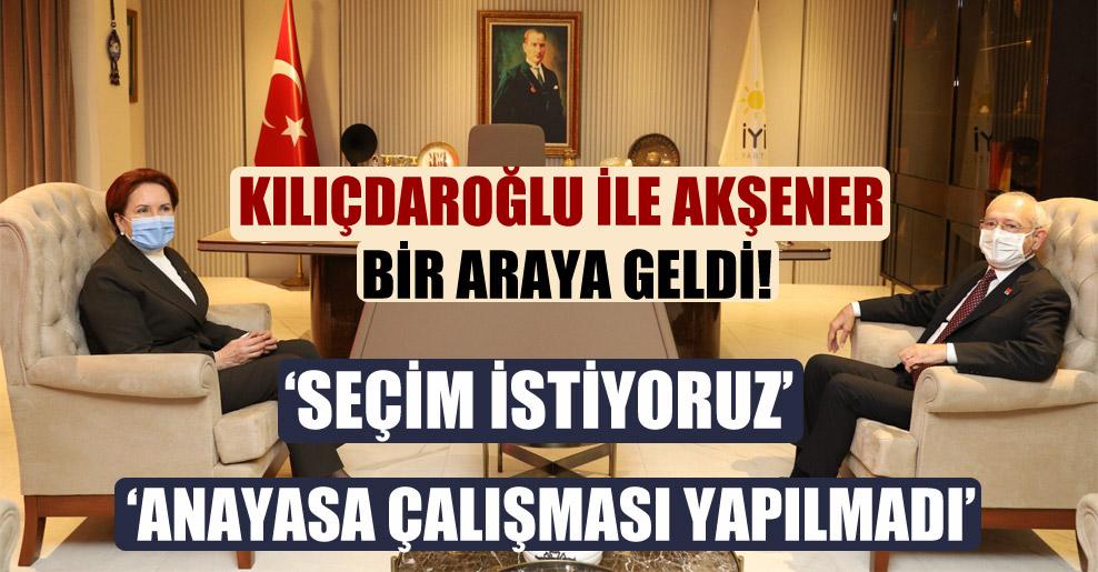 Kılıçdaroğlu ile Akşener bir araya geldi! Önemli açıklamalar!