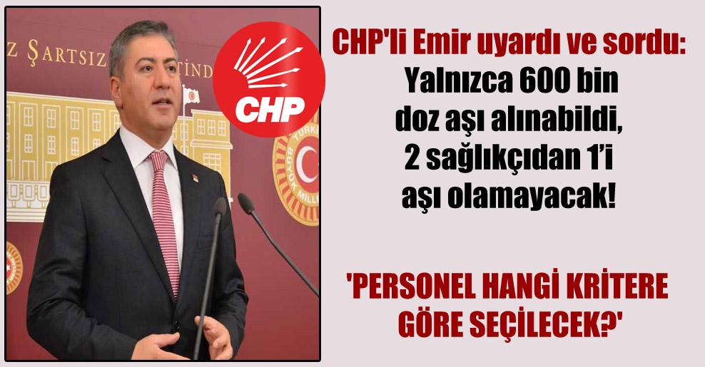 CHP'li Emir uyardı ve sordu: Yalnızca 600 bin doz aşı alınabildi,  2 sağlıkçıdan 1'i aşı olamayacak!