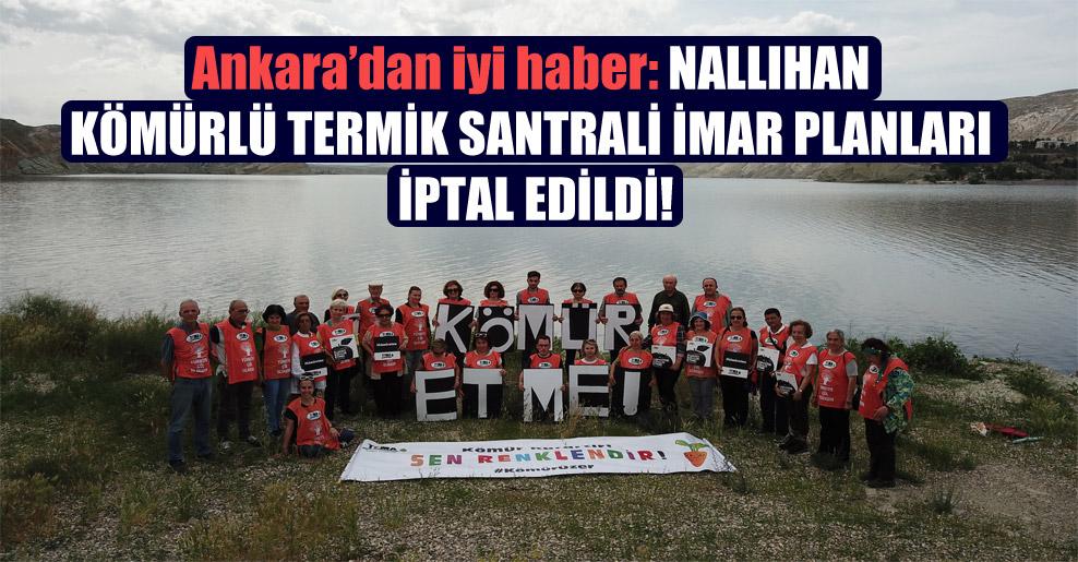 Ankara'dan iyi haber: Nallıhan kömürlü termik santrali imar planları iptal edildi!