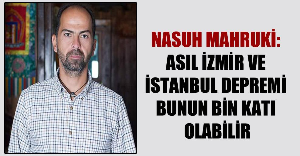 Nasuh Mahruki: Asıl İzmir ve İstanbul depremi bunun bin katı olabilir