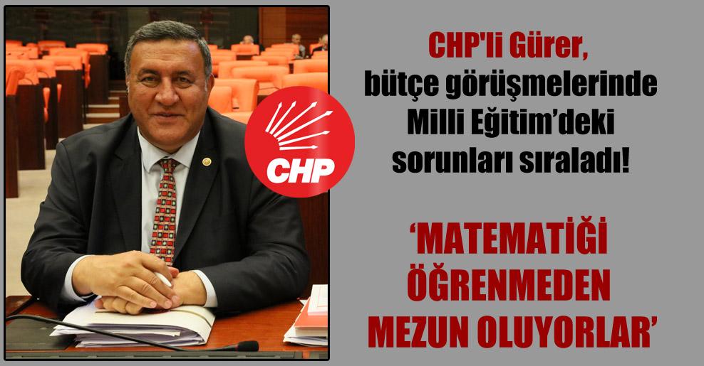CHP'li Gürer, bütçe görüşmelerinde Milli Eğitim'deki sorunları sıraladı!