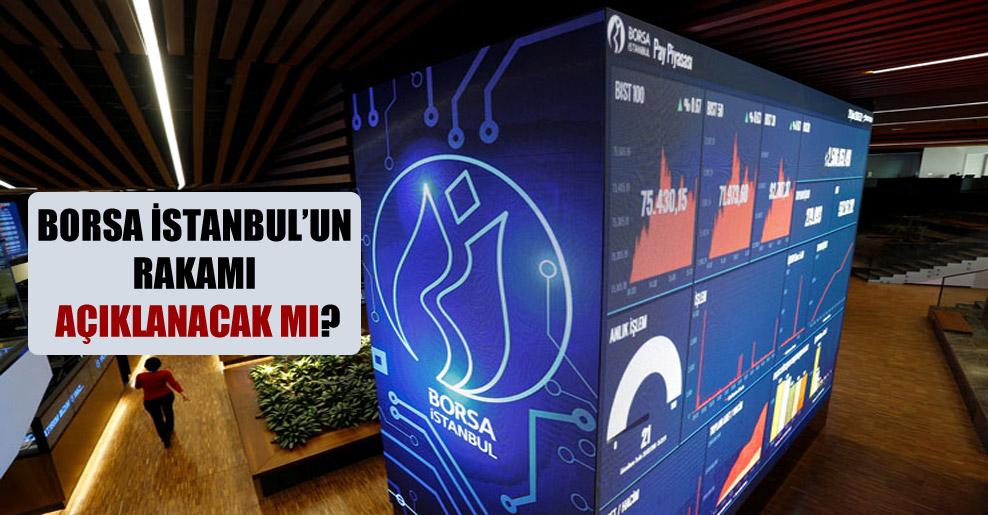 Borsa İstanbul'un rakamı açıklanacak mı?