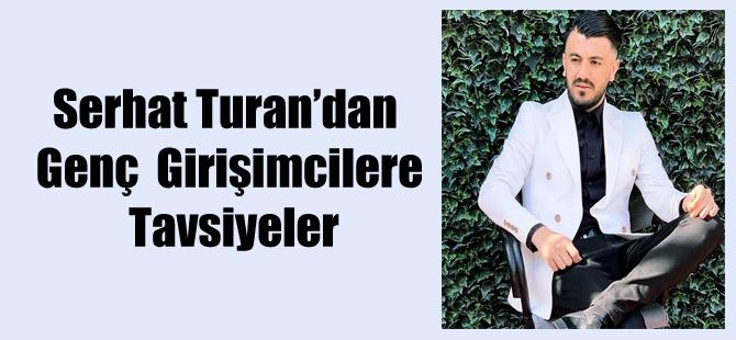 Serhat Turan'dan Genç  Girişimcilere Tavsiyeler
