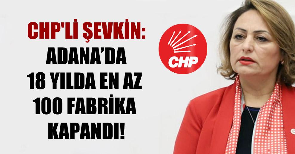 CHP'li Şevkin: Adana'da 18 yılda en az 100 fabrika kapandı!