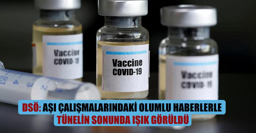 DSÖ: Aşı çalışmalarındaki olumlu haberlerle tünelin sonunda ışık görüldü