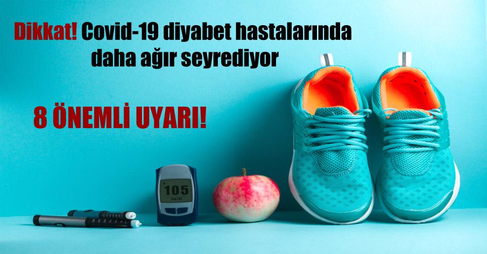Dikkat! Covid-19 diyabet hastalarında daha ağır seyrediyor