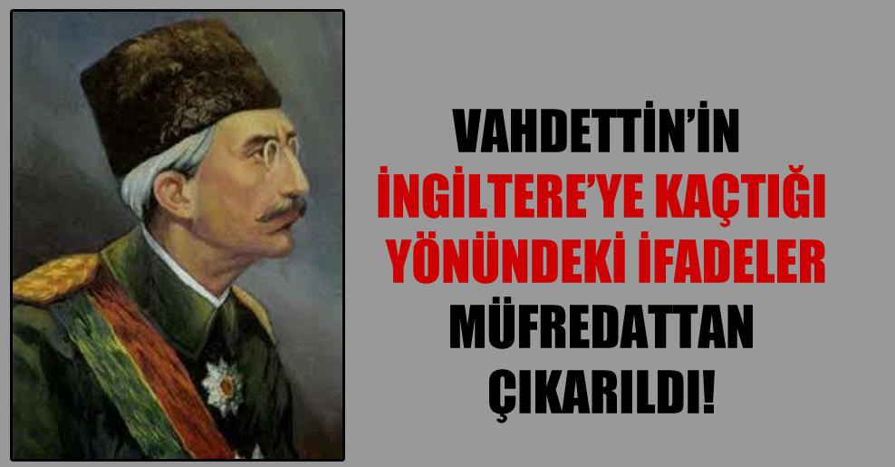 Vahdettin'in İngiltere'ye kaçtığı yönündeki ifadeler müfredattan çıkarıldı!