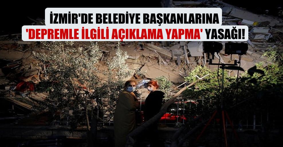 İzmir'de belediye başkanlarına 'depremle ilgili açıklama yapma' yasağı!