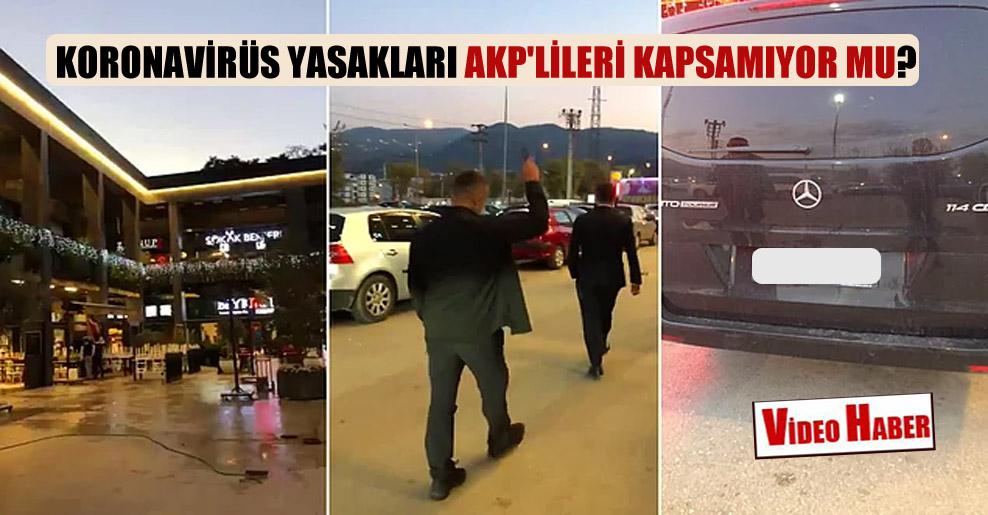 Koronavirüs yasakları AKP'lileri kapsamıyor mu?