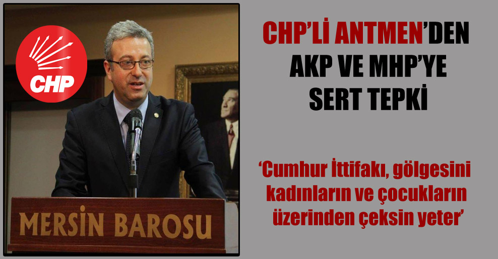 CHP'li Antmen'den AKP ve MHP'ye sert tepki!
