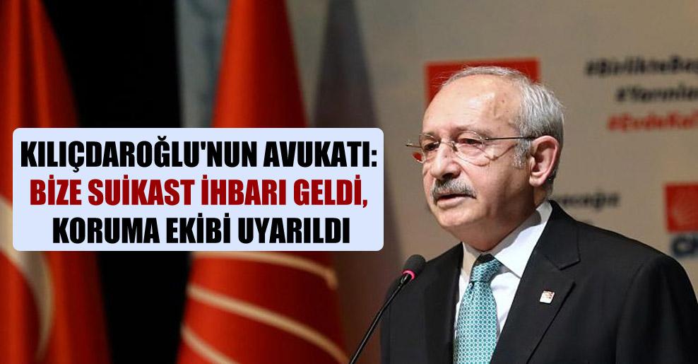 Kılıçdaroğlu'nun avukatı: Bize suikast ihbarı geldi, koruma ekibi uyarıldı