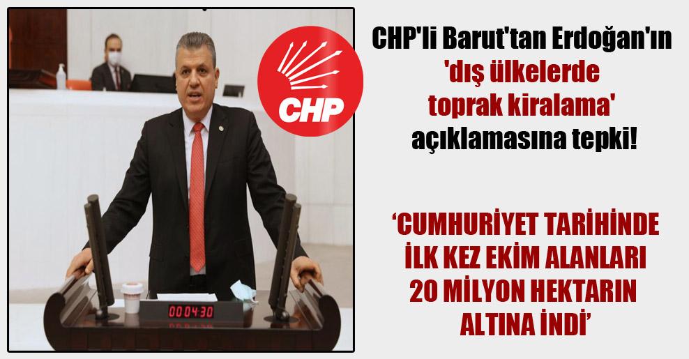 CHP'li Barut'tan Erdoğan'ın 'dış ülkelerde toprak kiralama' açıklamasına tepki!