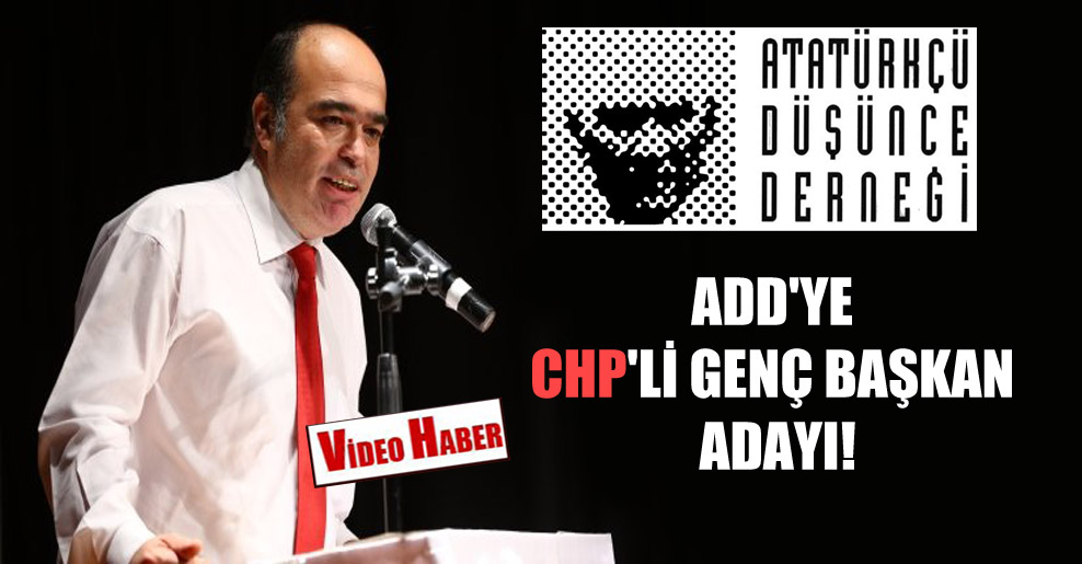 ADD'ye CHP'li genç başkan adayı!