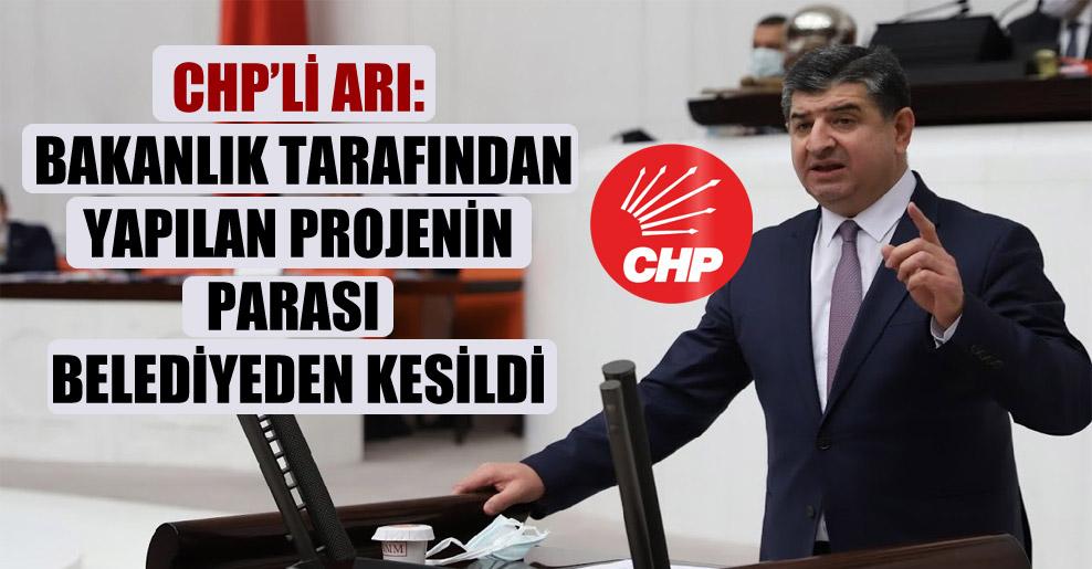 CHP'li Arı: Bakanlık tarafından yapılan projenin parası belediyeden kesildi