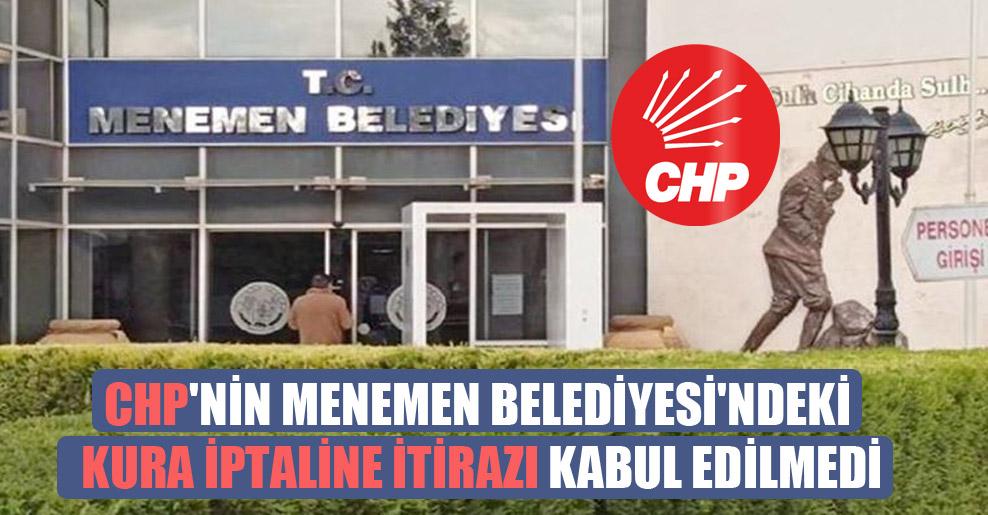 CHP'nin Menemen Belediyesi'ndeki kura iptaline itirazı kabul edilmedi