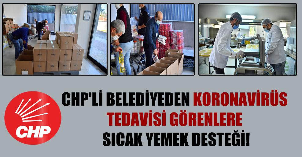 CHP'li belediyeden koronavirüs tedavisi görenlere sıcak yemek desteği!