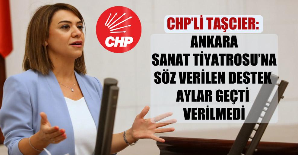 CHP'li Taşcıer: Ankara Sanat Tiyatrosu'na söz verilen destek aylar geçti verilmedi!